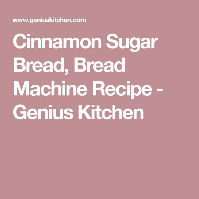 Cinnamon Sugar Bread, Bread Machine Recipe - Genius Kitchen