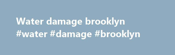 Water damage brooklyn #water #damage #brooklyn http://uganda.remmont.com/water-damage-brooklyn-water-damage-brooklyn/  # We're passionate about delivering an exceptional remodeling experience. When you hire a contracor, you're hiring a team of professionals who are trained and skilled to deliver lasting value to your home. From the initial design process to construction completion, the contractors will help every step of the way. Get multiple bids from reliable contractors, compare and save…