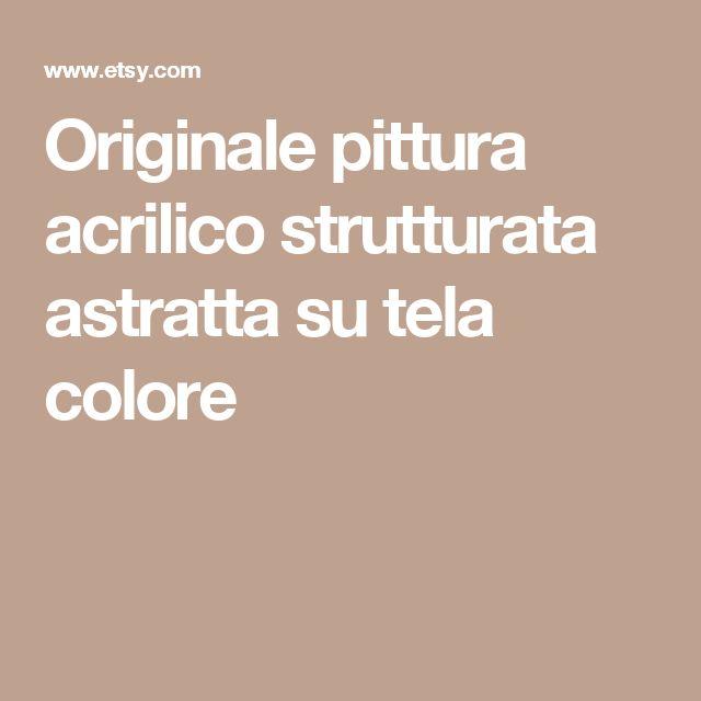 Originale pittura acrilico strutturata astratta su tela colore