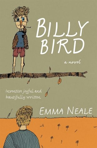 """""""Billy Bird"""", by Emma Neale.  2017 Finalist - Acorn Foundation Fiction Prize.  """"Ripe with playfulness, yet also unforgettably poignant, this novel will unstitch - and then mend - your heart several times over."""""""