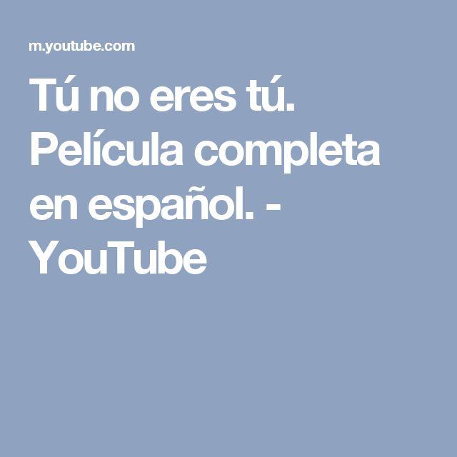 Tú no eres tú. Película completa en español. - YouTube