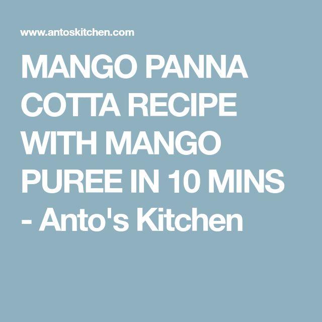 MANGO PANNA COTTA RECIPE WITH MANGO PUREE IN 10 MINS - Anto's Kitchen