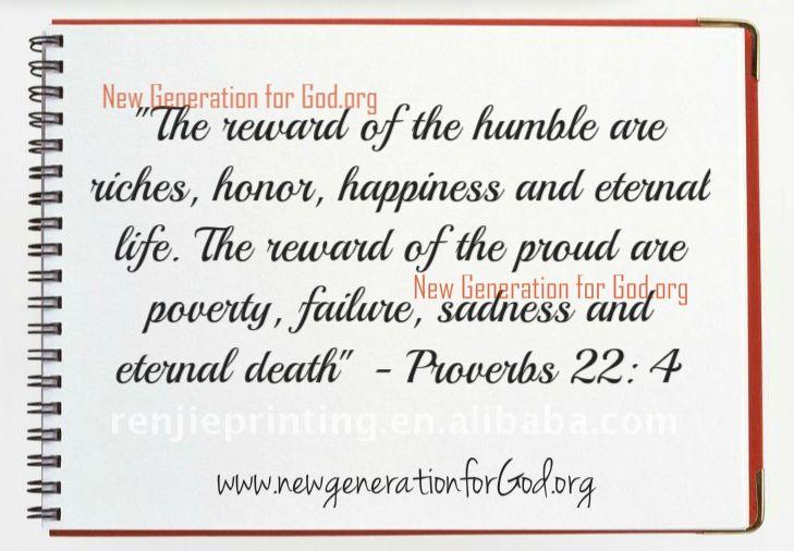"""""""La recompensa del Humilde son la riqueza, el honor, la felicidad y la vida eterna. La recompensa del orgulloso son la pobreza, el fracaso, la tristeza y la muerte eterna."""" - Proverbios 22:4"""