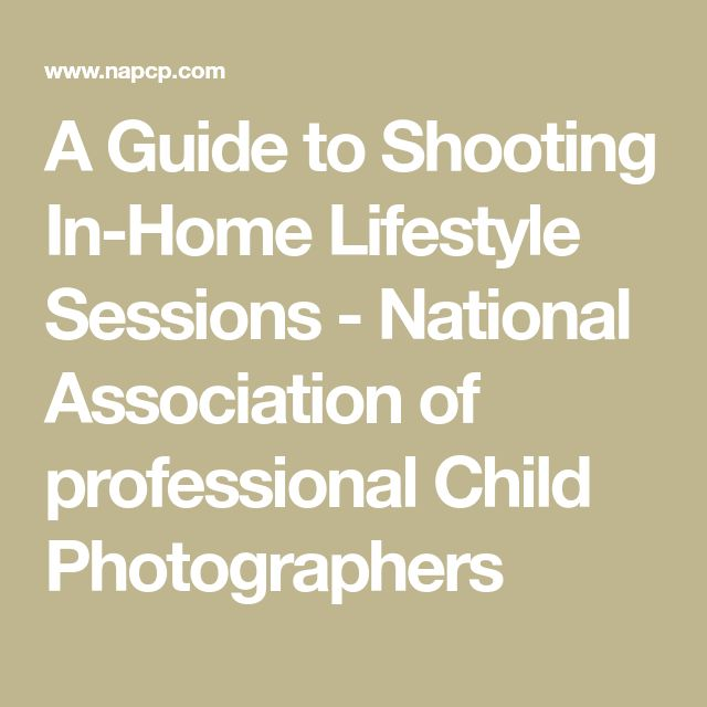 A Guide to Shooting In-Home Lifestyle Sessions - National Association of professional Child Photographers