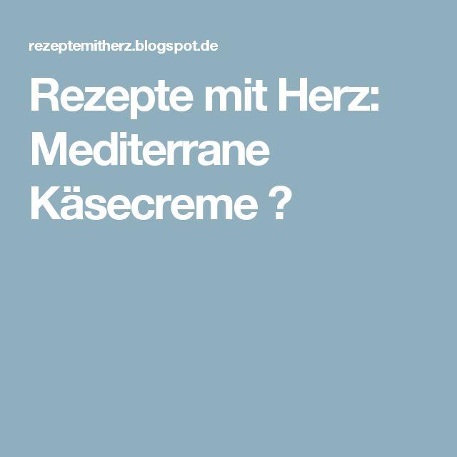 Rezepte mit Herz: Mediterrane Käsecreme ♡
