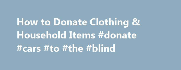 How to Donate Clothing & Household Items #donate #cars #to #the #blind http://nashville.nef2.com/how-to-donate-clothing-household-items-donate-cars-to-the-blind/  # Chartered by Congress, the Military Order of the Purple Heart, U.S.A. is a national organization composed entirely of combat wounded Veterans who have been awarded the Purple Heart Medal. The Order is founded on the decoration originally established by General George Washington in 1782 for gallantry, fidelity, and service…