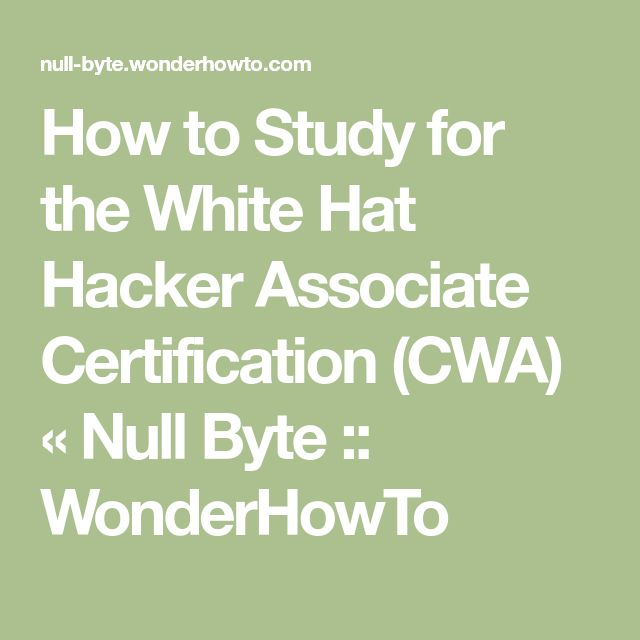 How to Study for the White Hat Hacker Associate Certification (CWA) « Null Byte :: WonderHowTo