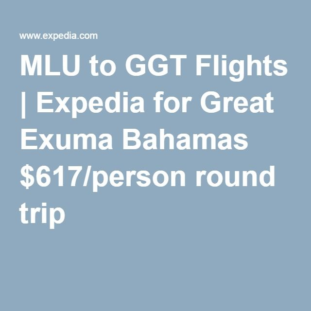 MLU to GGT Flights | Expedia for Great Exuma Bahamas $617/person round trip