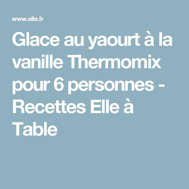 Glace au yaourt à la vanille Thermomix pour 6 personnes - Recettes Elle à Table