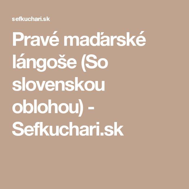 Pravé maďarské lángoše (So slovenskou oblohou) - Sefkuchari.sk