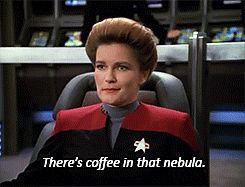 Star Trek Voyager - Captain Kathryn Janeway (Kate Mulgrew) - There's coffee in that nebula.