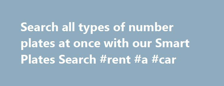 Search all types of number plates at once with our Smart Plates Search #rent #a #car http://car-auto.nef2.com/search-all-types-of-number-plates-at-once-with-our-smart-plates-search-rent-a-car/  #cars for sale in northern ireland # Friendly Expert Service since 1997 'Plates4less kept everything a secret until Christmas, Jackie was really surprised and delighted!' 'I found my perfect plate in just a minute using the Smart Search' Need help?…Continue Reading