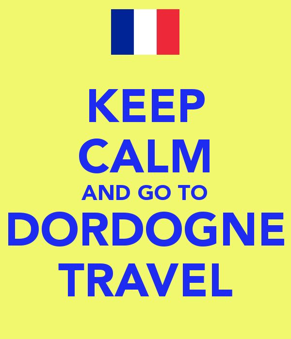 KEEP CALM AND GO TO http://dordognetravel.com