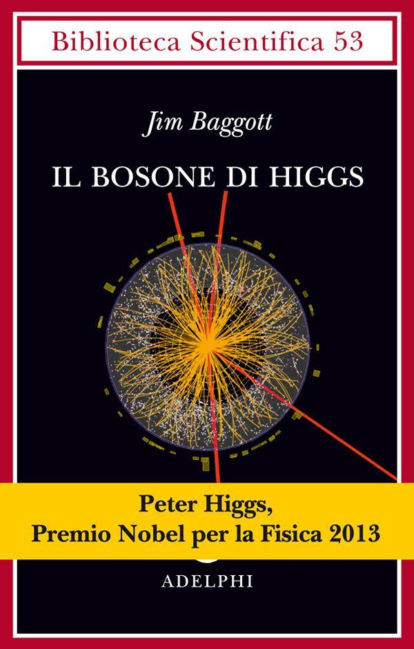 Il bosone di Higgs | Jim Baggott - Adelphi Edizioni