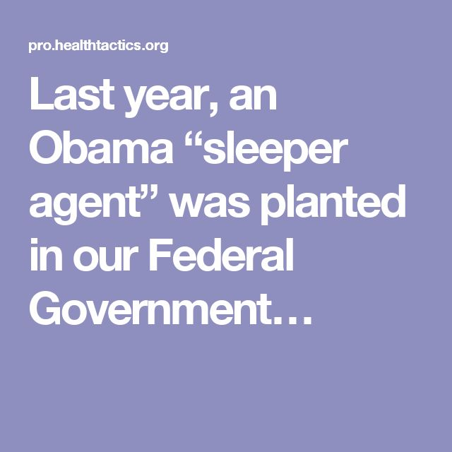 """Last year, an Obama """"sleeper agent"""" was planted in our Federal Government…"""