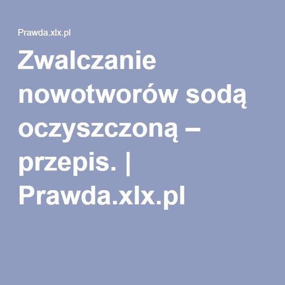 Zwalczanie nowotworów sodą oczyszczoną – przepis.   Prawda.xlx.pl