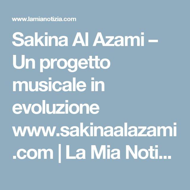 Sakina Al Azami – Un progetto musicale in evoluzione www.sakinaalazami.com | La Mia Notizia - Citizen Journalism in Italia