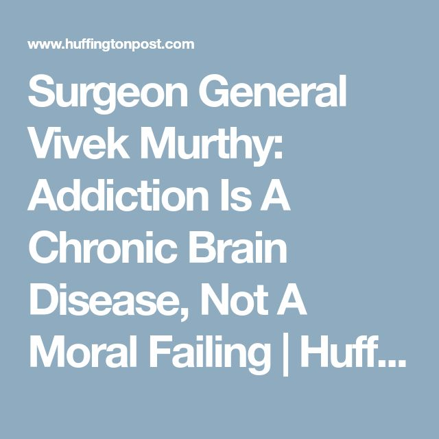 Surgeon General Vivek Murthy: Addiction Is A Chronic Brain Disease, Not A Moral Failing | HuffPost