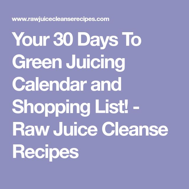 Your 30 Days To Green Juicing Calendar and Shopping List! - Raw Juice Cleanse Recipes