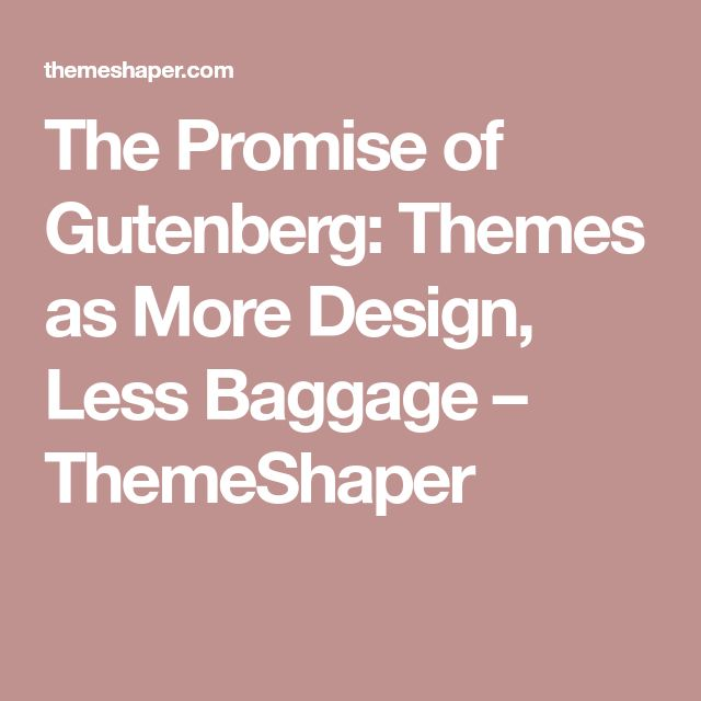 The Promise of Gutenberg: Themes as More Design, Less Baggage – ThemeShaper