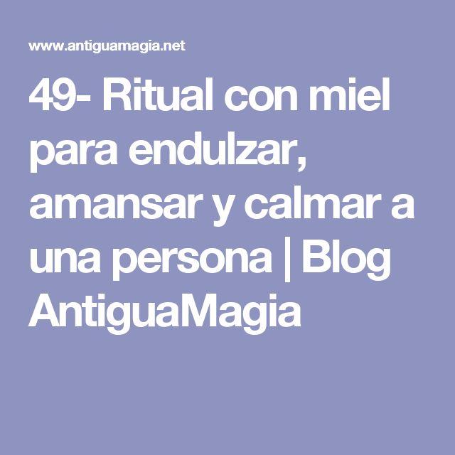 49- Ritual con miel para endulzar, amansar y calmar a una persona   Blog AntiguaMagia