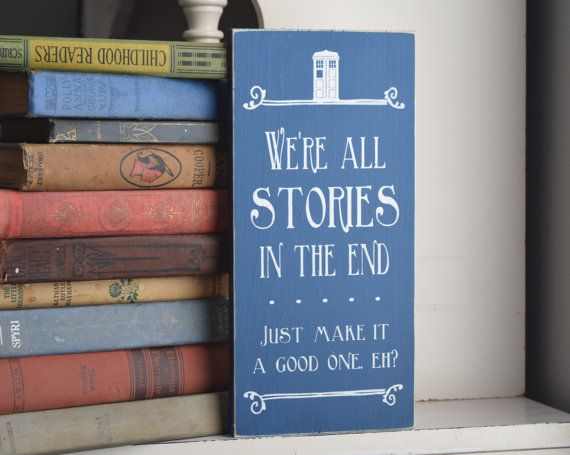 "Doctor Who Quote: ""We're all stories in the end . . . Just make it a good one, eh?"" 12"" x 5.5""  Wooden Sign Dr. Who"