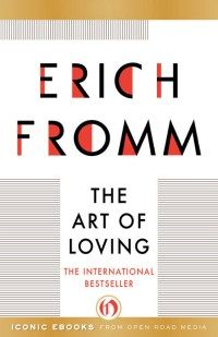 Philosopher Erich Fromm on the Art of Loving and What Is Keeping Us from Mastering It – Brain Pickings