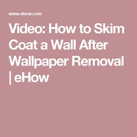Video: How to Skim Coat a Wall After Wallpaper Removal | eHow