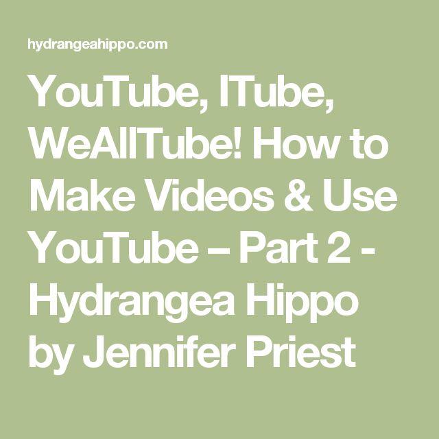 YouTube, ITube, WeAllTube! How to Make Videos & Use YouTube – Part 2 - Hydrangea Hippo by Jennifer Priest