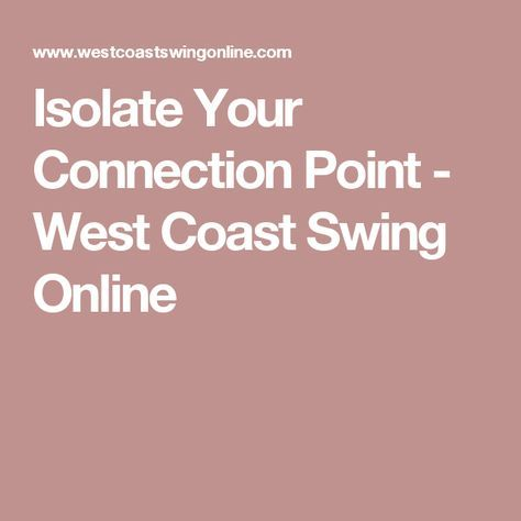 Isolate Your Connection Point - West Coast Swing Online