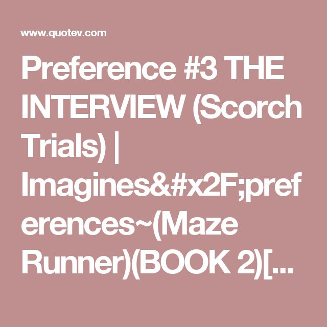 Preference #3 THE INTERVIEW (Scorch Trials) | Imagines/preferences~(Maze Runner)(BOOK 2)[REQUESTS CLOSED]
