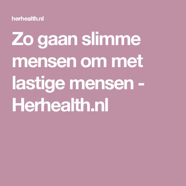 Zo gaan slimme mensen om met lastige mensen - Herhealth.nl