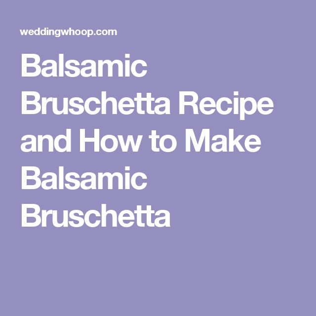 Balsamic Bruschetta Recipe and How to Make Balsamic Bruschetta