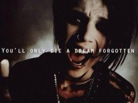 """You'll only die a dream, forgotten."" Andy Biersack, Black Veil Brides - Coffin"
