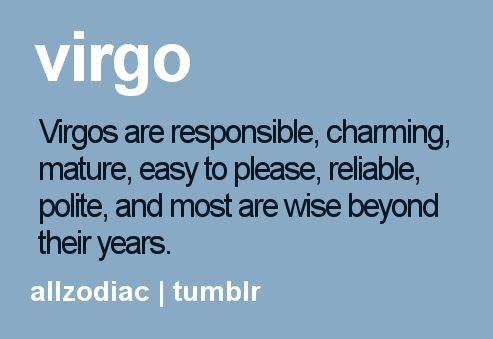 Virgo - Virgos are responsible, charming, mature, easy to please, reliable…