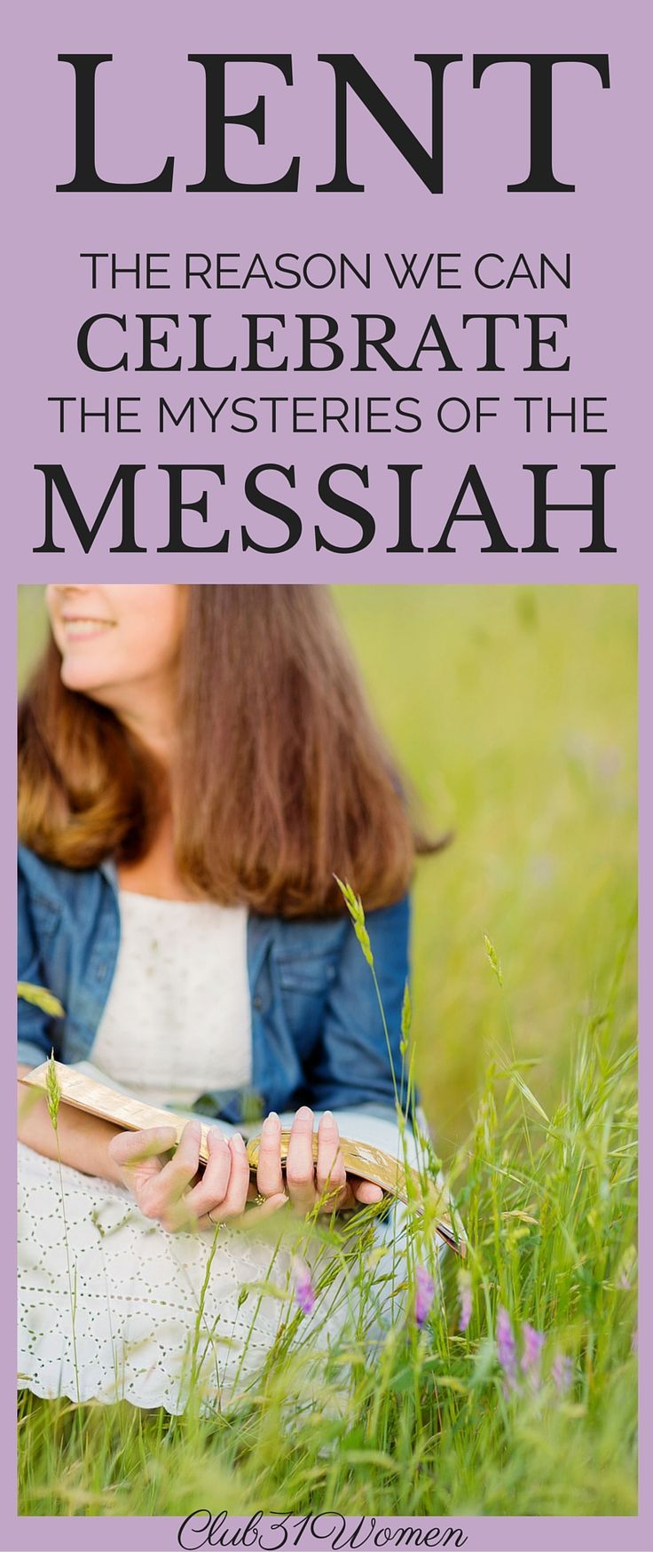 Does your family know about why we celebrate the risen Messiah? As Lent season approaches, take the time to teach them about the God who we await. Share with them how, because of this Messiah - when everything seems awry - we can know that a God who knows what He is doing is a good and loving Father. ~ Club31Women