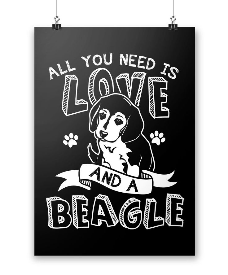 All you need is love and a Beagle All you need is love, beagles and this poster! Available in your choice of white or black background. Exclusive to Diverse Threads, order one today! - Printed and shi