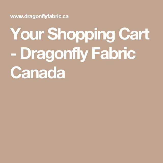 Your Shopping Cart - Dragonfly Fabric Canada