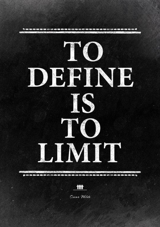 To define is to limit. - Oscar Wilde