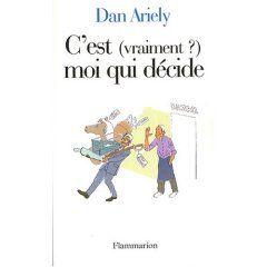 «C'est (vraiment ?) moi qui décide, de Dan Ariely