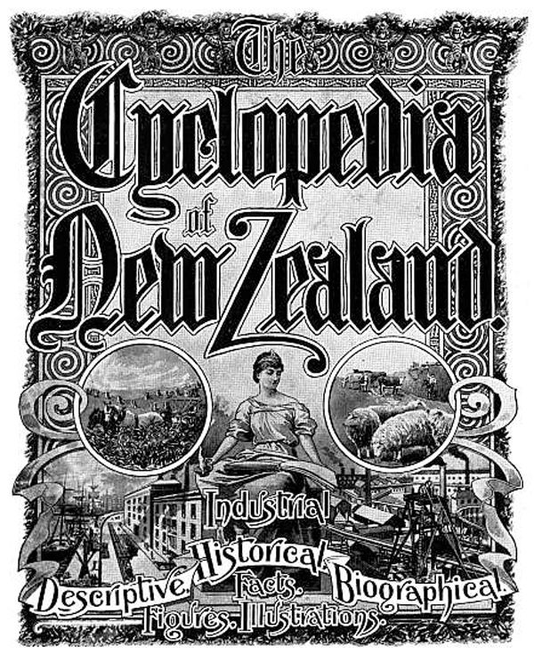 """""""The Cyclopedia of New Zealand was published in six volumes between 1897 and 1908 by the Cyclopedia Company Ltd. Each volume deals with a region of New Zealand and includes information on local towns and districts, government departments, individuals, businesses, clubs and societies. Biographical entries frequently include the subject's date and place of birth, the name of the ship by which immigrants arrived, spouse's name, and the number and gender of children born to a couple."""""""