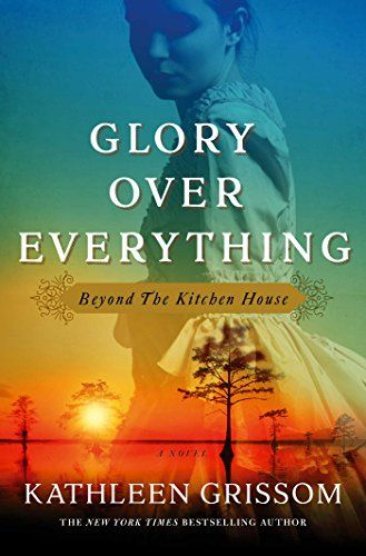 Glory over Everything: Beyond The Kitchen House - by Kathleen Grissom. Literature & Fiction.