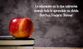 """""""La educación es lo que sobrevive cuando todo lo aprendido se olvida"""""""
