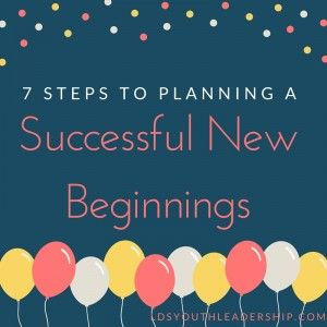 7 Steps to Planning a Successful New Beginnings - LDS Youth Leadership