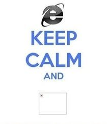 Funny Pic - Internet Explorer ... Keep calm?   Funny Joke Pictures