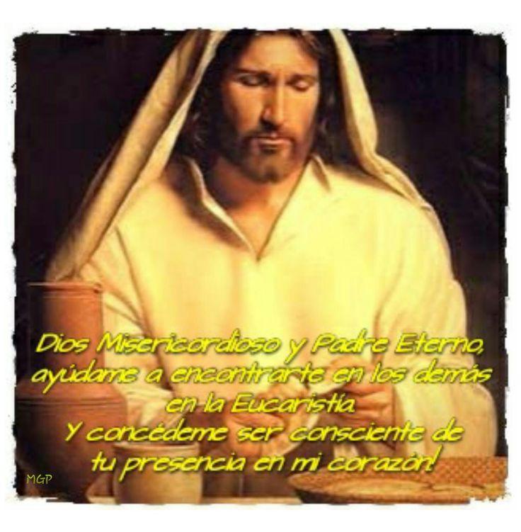 Dios misericordioso y Padre eterno ayúdame a encontrarte en los demás en la Eucaristia y concedeme ser consciente de tu presencia en mi corazón!  - Mochys - Google+