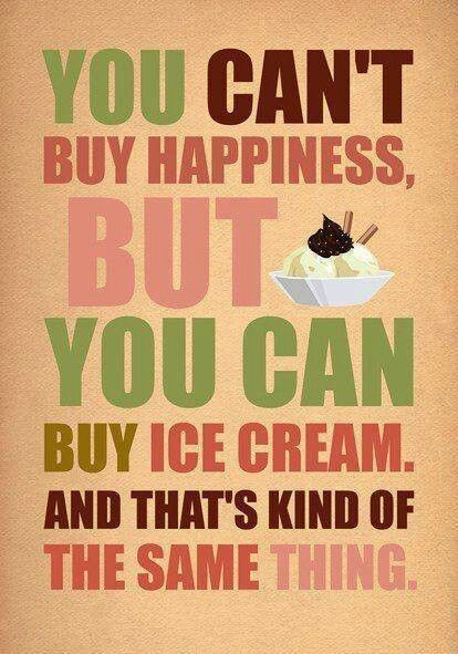 Can't buy happiness, buy icecream