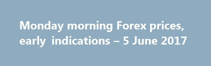 Monday morning Forex prices, early indications – 5 June 2017 http://betiforexcom.livejournal.com/24448777.html  Good morning, afternoon, or evening, and welcome to the beginning of the new, FX week. Market liquidity is super thin compared to most other times of the trading week, so please take care out there.The post Monday morning Forex prices, early indications – 5 June 2017 appeared first on Forex news forex trade…