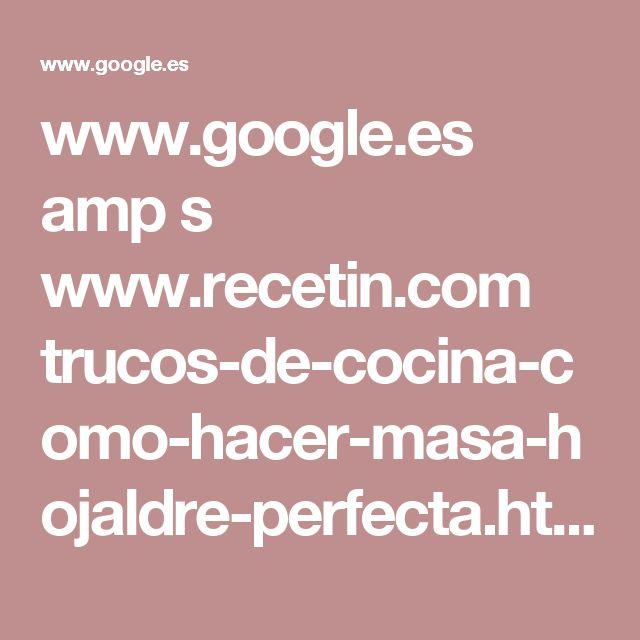 www.google.es amp s www.recetin.com trucos-de-cocina-como-hacer-masa-hojaldre-perfecta.html amp