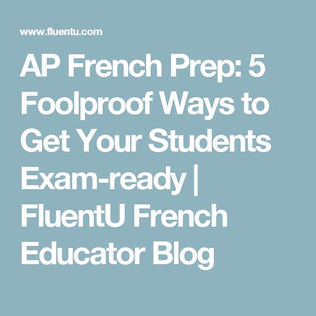 AP French Prep: 5 Foolproof Ways to Get Your Students Exam-ready   FluentU French Educator Blog